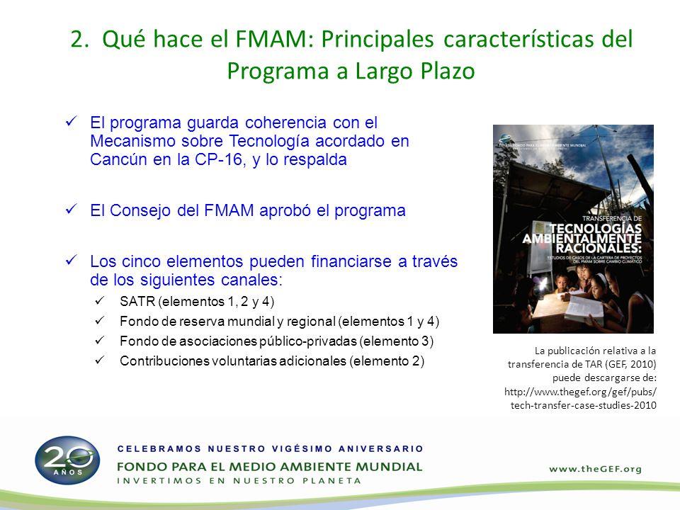 2. Qué hace el FMAM: Principales características del Programa a Largo Plazo El programa guarda coherencia con el Mecanismo sobre Tecnología acordado e