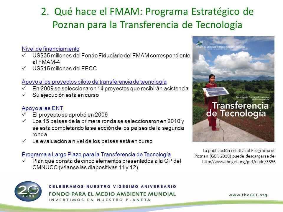 2. Qué hace el FMAM: Programa Estratégico de Poznan para la Transferencia de Tecnología Nivel de financiamiento US$35 millones del Fondo Fiduciario de