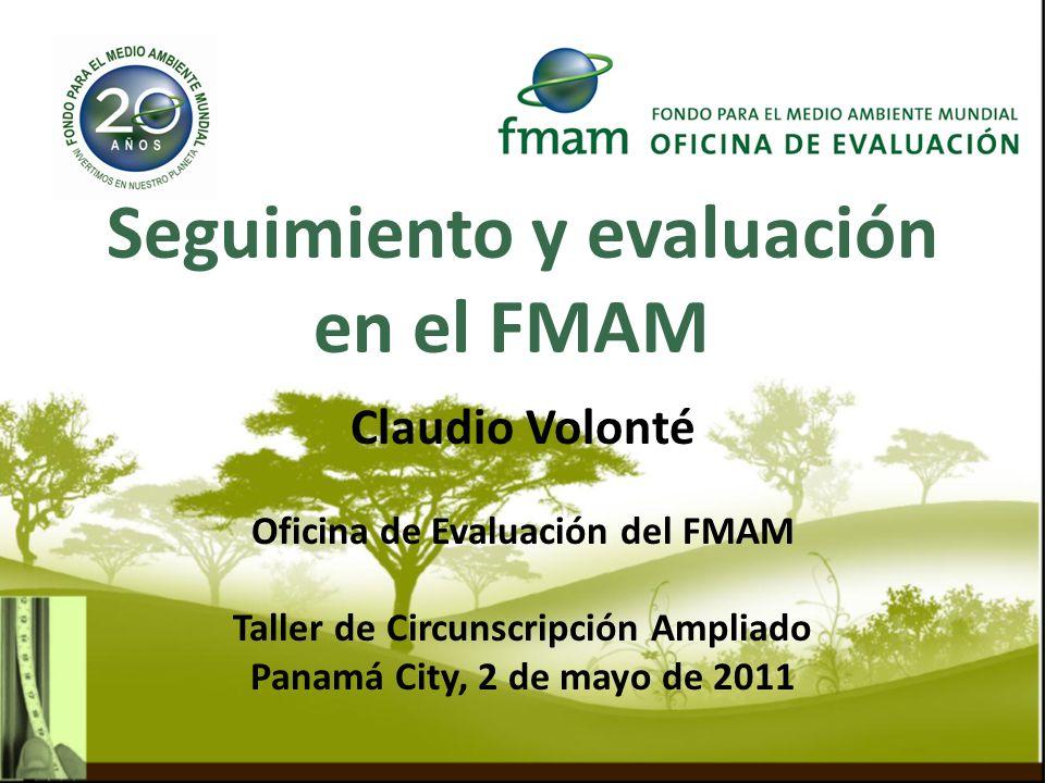 Seguimiento y evaluación en el FMAM Claudio Volonté Oficina de Evaluación del FMAM Taller de Circunscripción Ampliado Panamá City, 2 de mayo de 2011