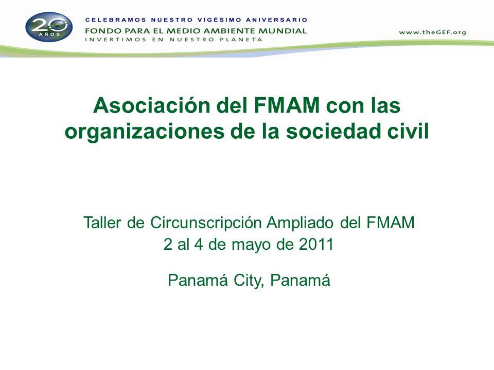 Asociación del FMAM con las organizaciones de la sociedad civil Taller de Circunscripción Ampliado del FMAM 2 al 4 de mayo de 2011 Panamá City, Panamá
