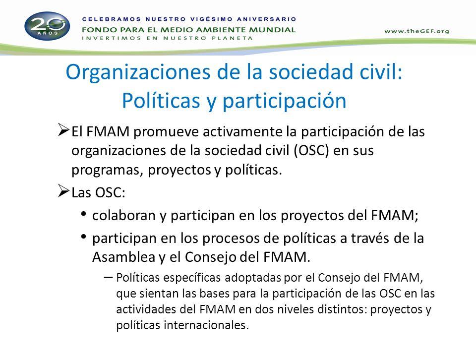 Organizaciones de la sociedad civil: Políticas y participación El FMAM promueve activamente la participación de las organizaciones de la sociedad civil (OSC) en sus programas, proyectos y políticas.