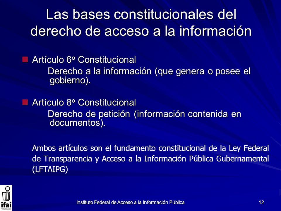 Instituto Federal de Acceso a la Información Pública 12 Las bases constitucionales del derecho de acceso a la información Artículo 6 o Constitucional