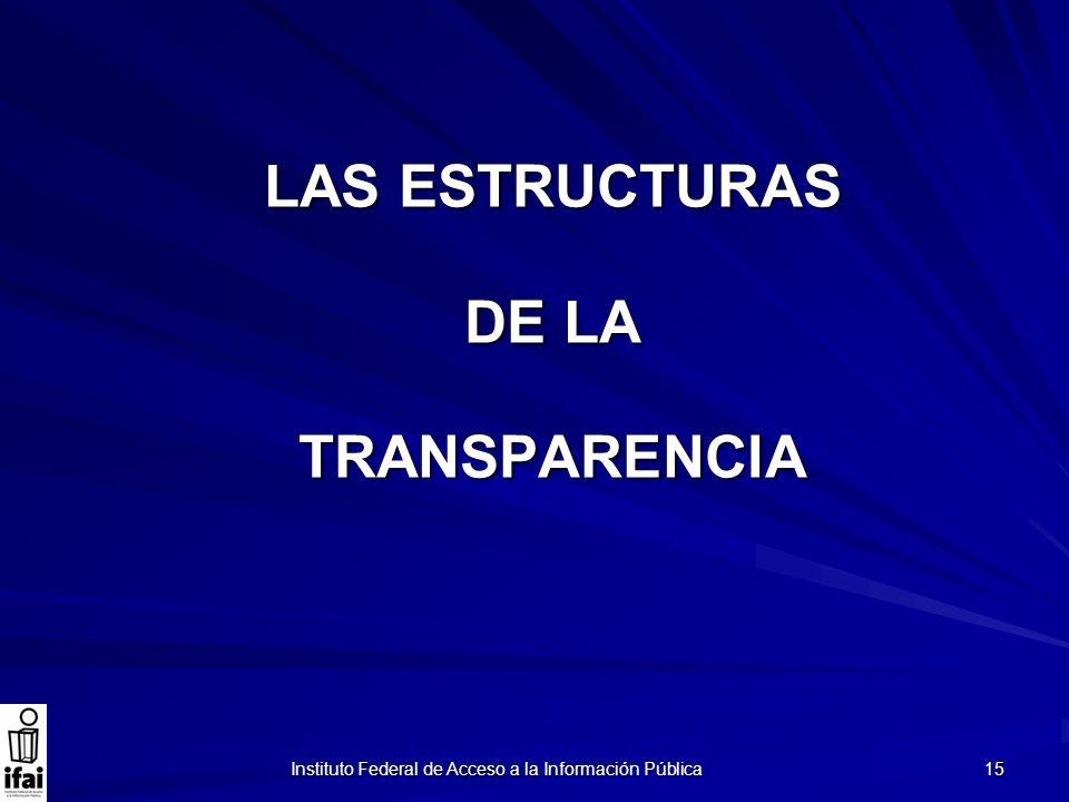 Instituto Federal de Acceso a la Información Pública 15 LAS ESTRUCTURAS DE LA TRANSPARENCIA