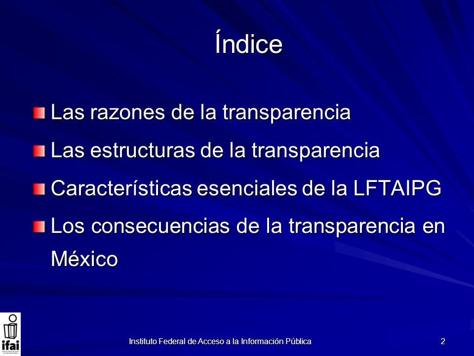 Instituto Federal de Acceso a la Información Pública 2 Índice Las razones de la transparencia Las estructuras de la transparencia Características esen