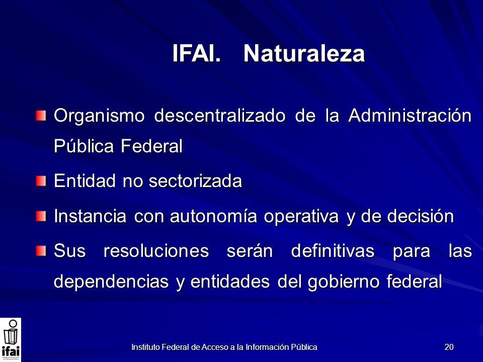Instituto Federal de Acceso a la Información Pública 20 Organismo descentralizado de la Administración Pública Federal Entidad no sectorizada Instanci