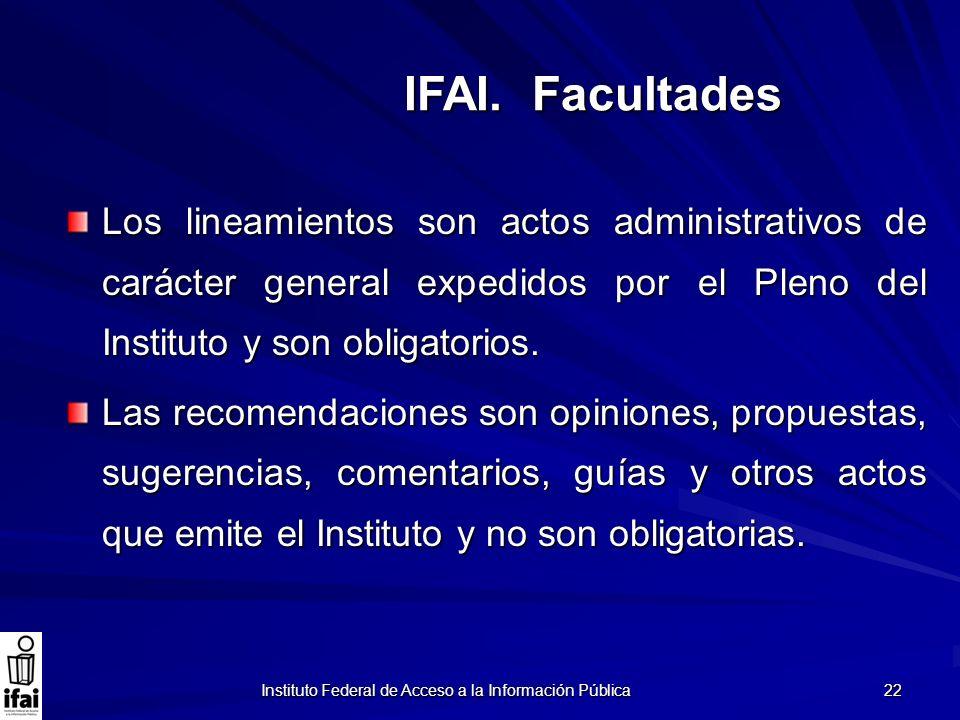 Instituto Federal de Acceso a la Información Pública 22 Los lineamientos son actos administrativos de carácter general expedidos por el Pleno del Inst