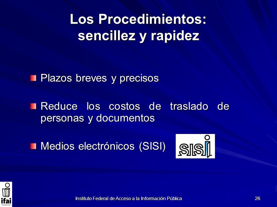 Instituto Federal de Acceso a la Información Pública 26 Los Procedimientos: sencillez y rapidez Plazos breves y precisos Reduce los costos de traslado