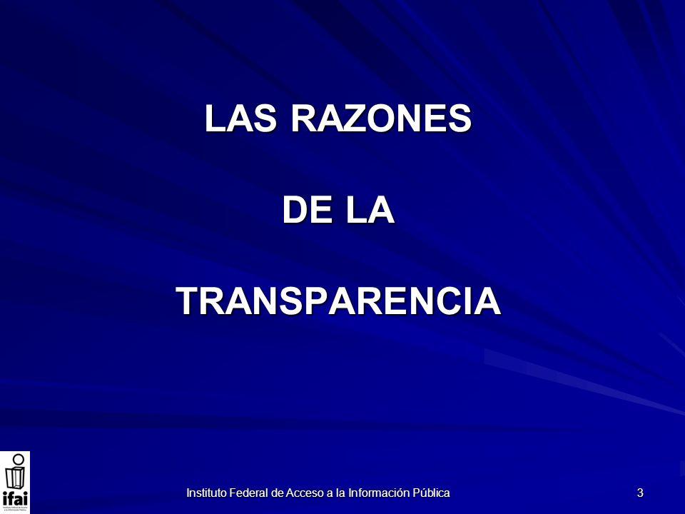 Instituto Federal de Acceso a la Información Pública 3 LAS RAZONES DE LA TRANSPARENCIA
