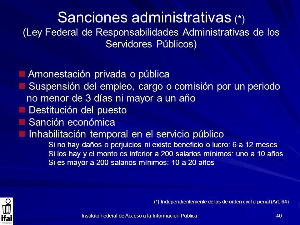 Instituto Federal de Acceso a la Información Pública 40 Sanciones administrativas (*) (Ley Federal de Responsabilidades Administrativas de los Servido