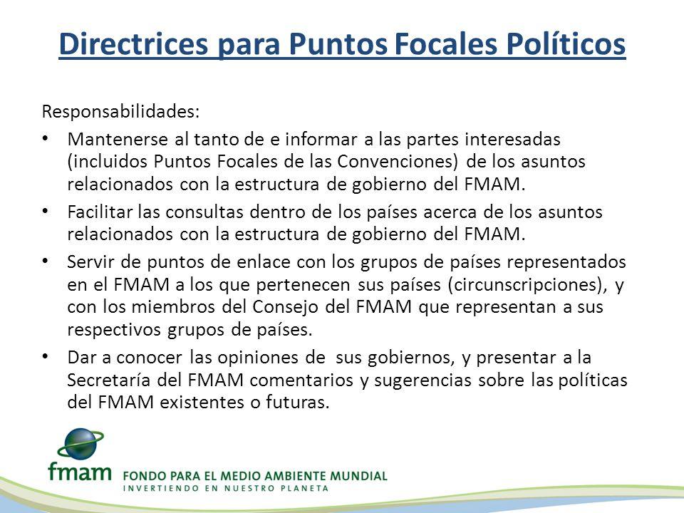 Directrices para Puntos Focales Políticos Responsabilidades: Mantenerse al tanto de e informar a las partes interesadas (incluidos Puntos Focales de las Convenciones) de los asuntos relacionados con la estructura de gobierno del FMAM.