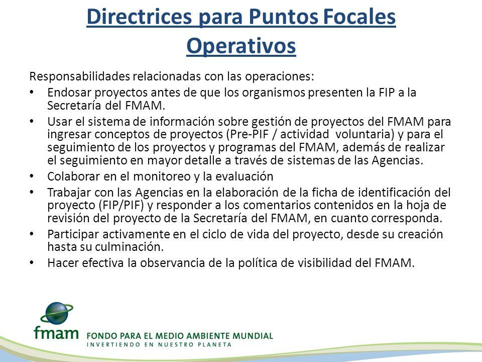 Directrices para Puntos Focales Operativos Responsabilidades relacionadas con las operaciones: Endosar proyectos antes de que los organismos presenten la FIP a la Secretaría del FMAM.