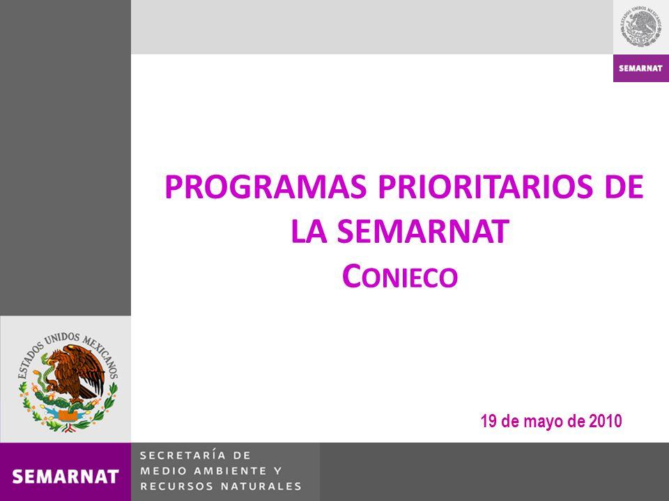 PROGRAMAS PRIORITARIOS DE LA SEMARNAT C ONIECO 19 de mayo de 2010