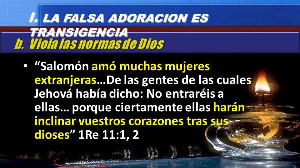 Salomón amó muchas mujeres extranjeras…De las gentes de las cuales Jehová había dicho: No entraréis a ellas… porque ciertamente ellas harán inclinar v