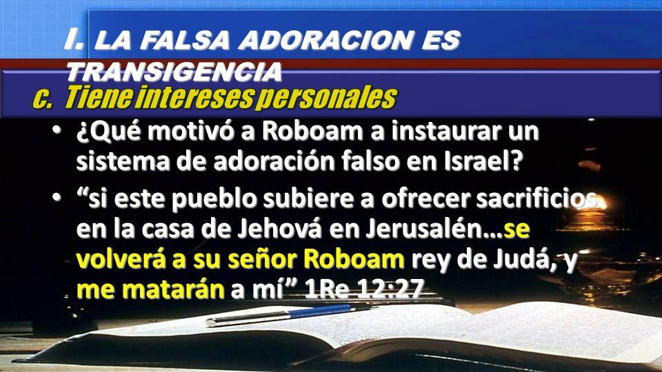 ¿Qué motivó a Roboam a instaurar un sistema de adoración falso en Israel? ¿Qué motivó a Roboam a instaurar un sistema de adoración falso en Israel? si