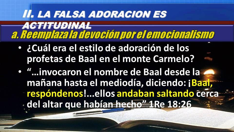 ¿Cuál era el estilo de adoración de los profetas de Baal en el monte Carmelo? ¿Cuál era el estilo de adoración de los profetas de Baal en el monte Car