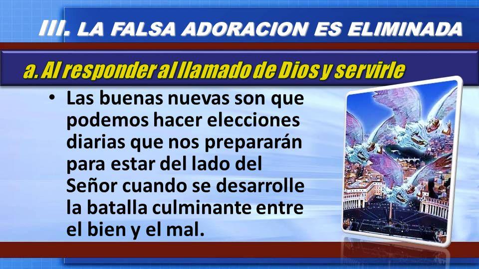 Las buenas nuevas son que podemos hacer elecciones diarias que nos prepararán para estar del lado del Señor cuando se desarrolle la batalla culminante