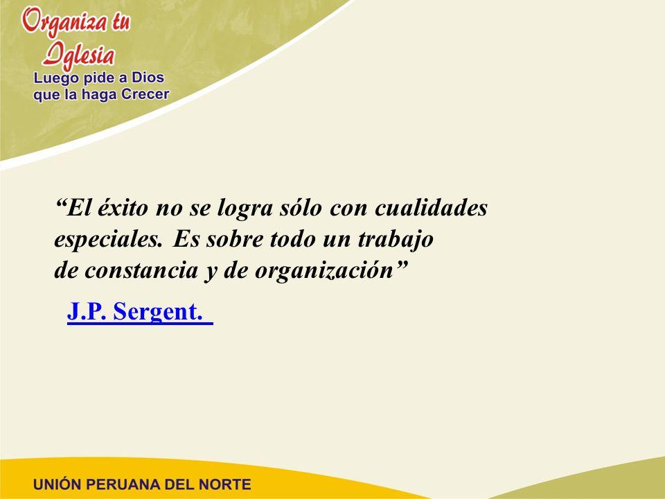 El éxito no se logra sólo con cualidades especiales. Es sobre todo un trabajo de constancia y de organización J.P. Sergent.
