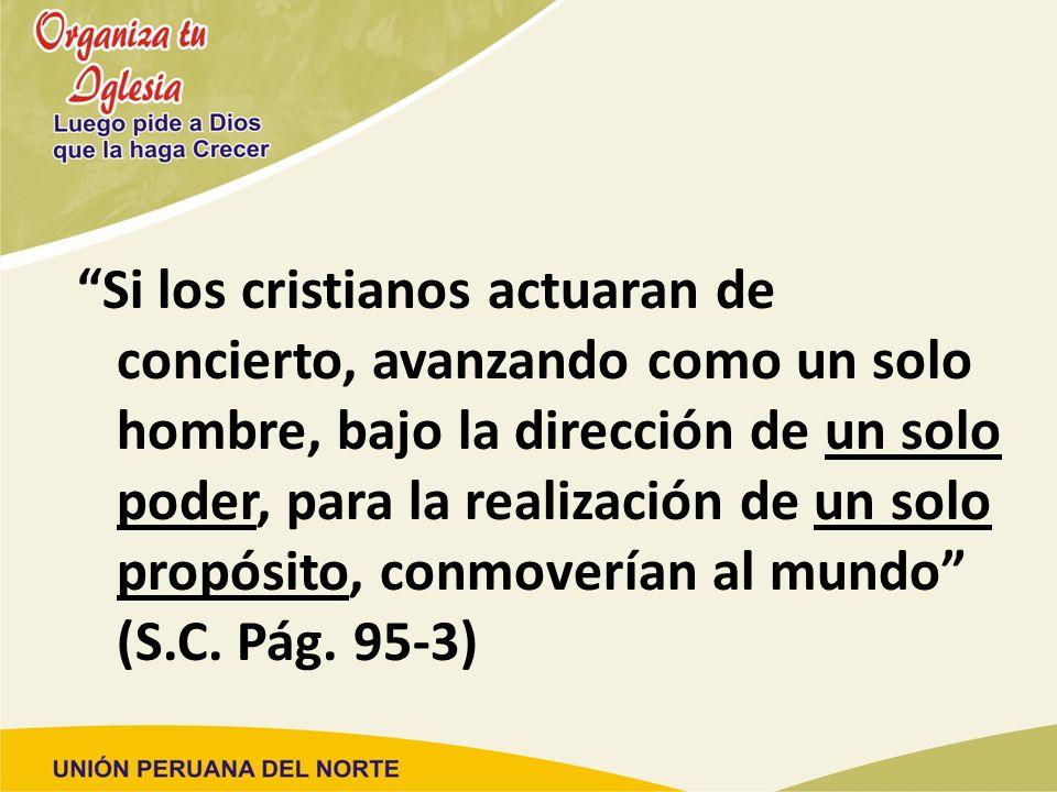 Si los cristianos actuaran de concierto, avanzando como un solo hombre, bajo la dirección de un solo poder, para la realización de un solo propósito,