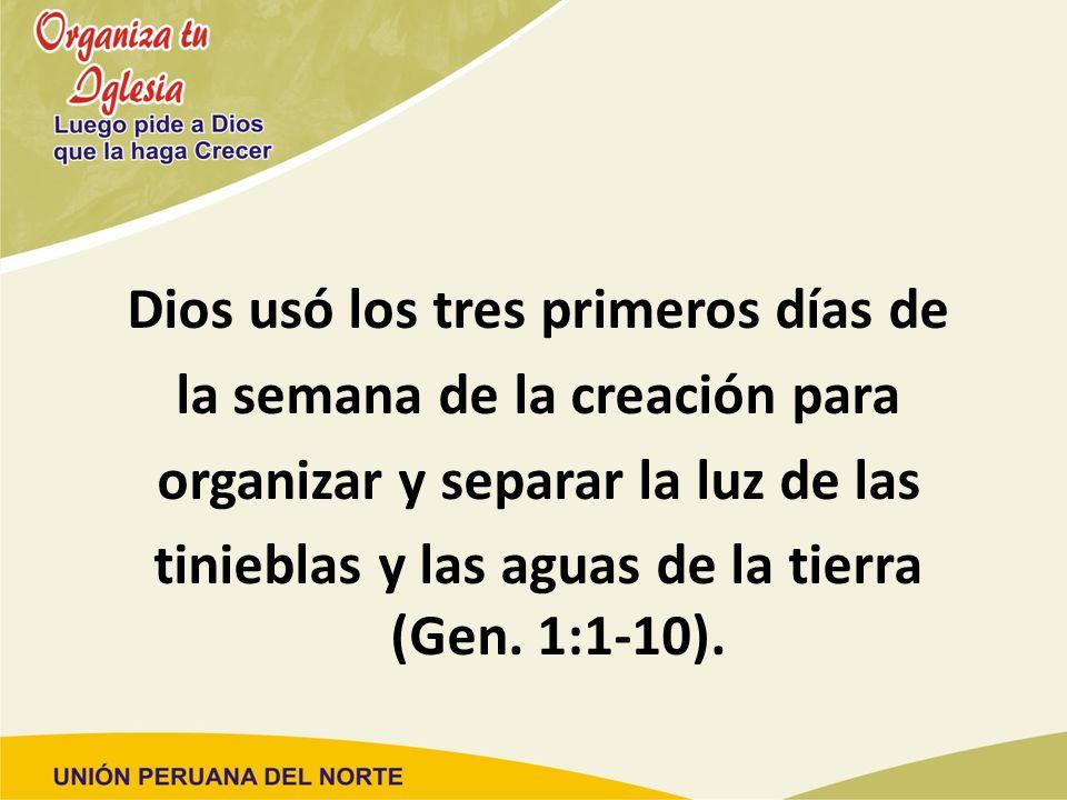 Dios usó los tres primeros días de la semana de la creación para organizar y separar la luz de las tinieblas y las aguas de la tierra (Gen. 1:1-10).
