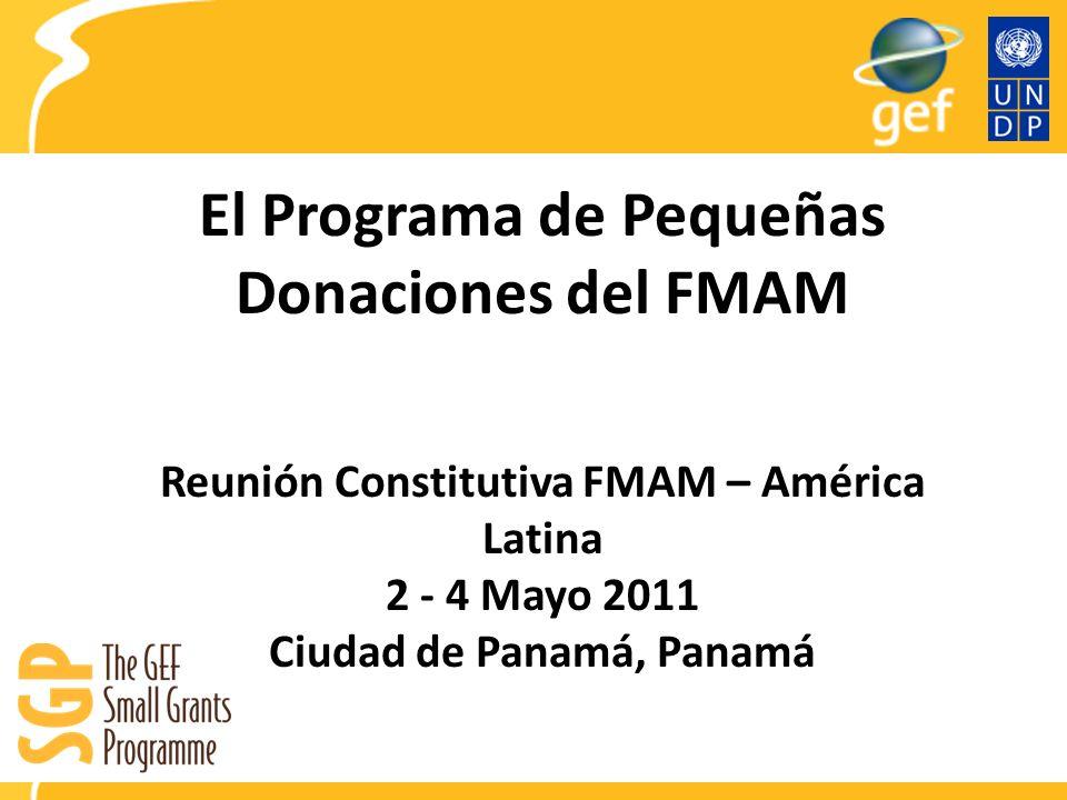 El Programa de Pequeñas Donaciones del FMAM Reunión Constitutiva FMAM – América Latina 2 - 4 Mayo 2011 Ciudad de Panamá, Panamá