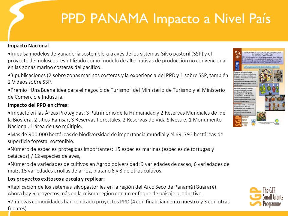 PPD PANAMA Impacto a Nivel País Impacto Nacional Impulsa modelos de ganadería sostenible a través de los sistemas Silvo pastoril (SSP) y el proyecto de moluscos es utilizado como modelo de alternativas de producción no convencional en las zonas marino costeras del pacifico.