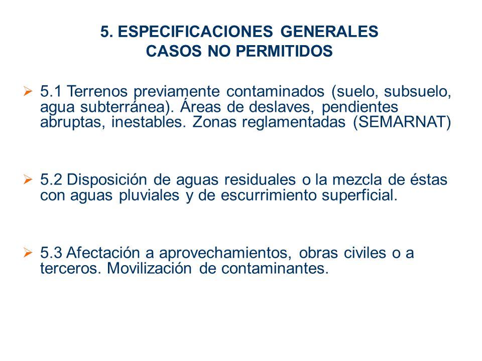 5. ESPECIFICACIONES GENERALES CASOS NO PERMITIDOS 5.1 Terrenos previamente contaminados (suelo, subsuelo, agua subterránea). Áreas de deslaves, pendie