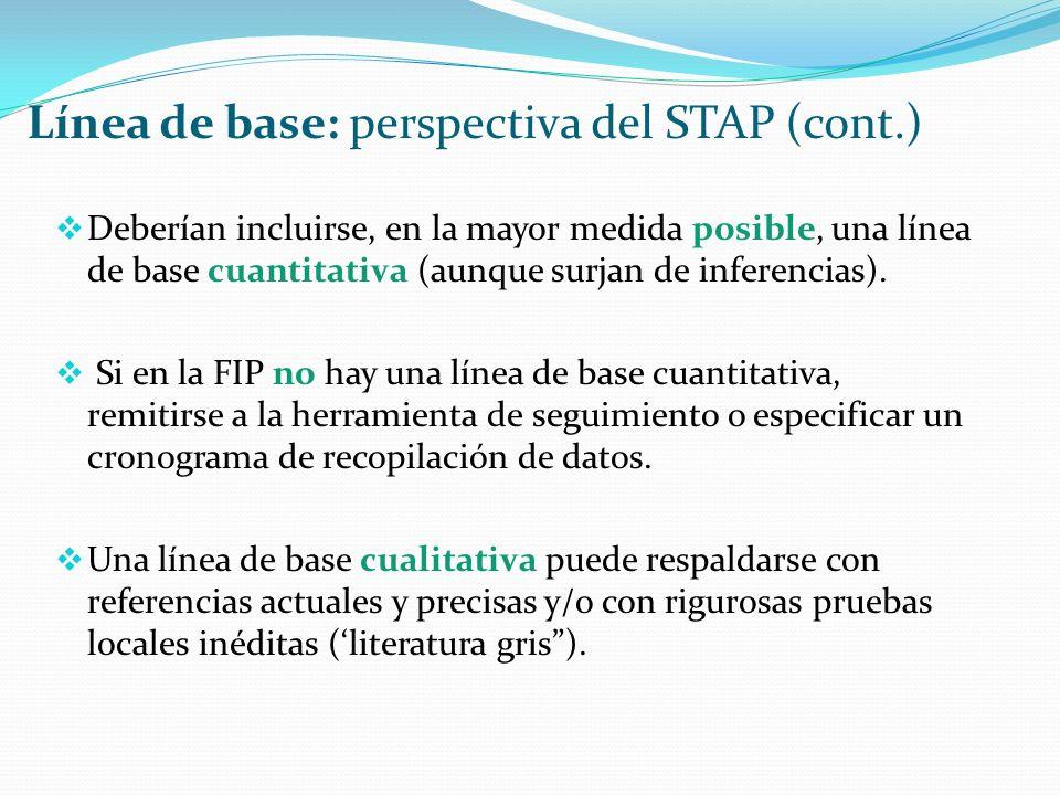 Línea de base: perspectiva del STAP (cont.) Deberían incluirse, en la mayor medida posible, una línea de base cuantitativa (aunque surjan de inferencias).