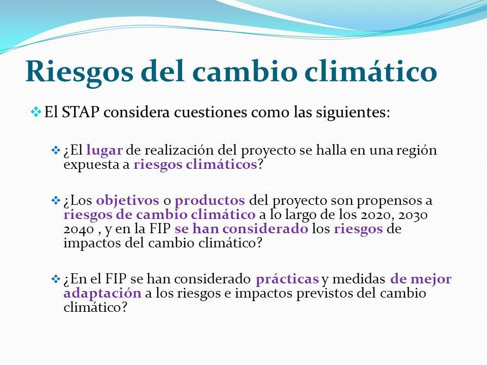 Riesgos del cambio climático El STAP considera cuestiones como las siguientes: ¿El lugar de realización del proyecto se halla en una región expuesta a riesgos climáticos.