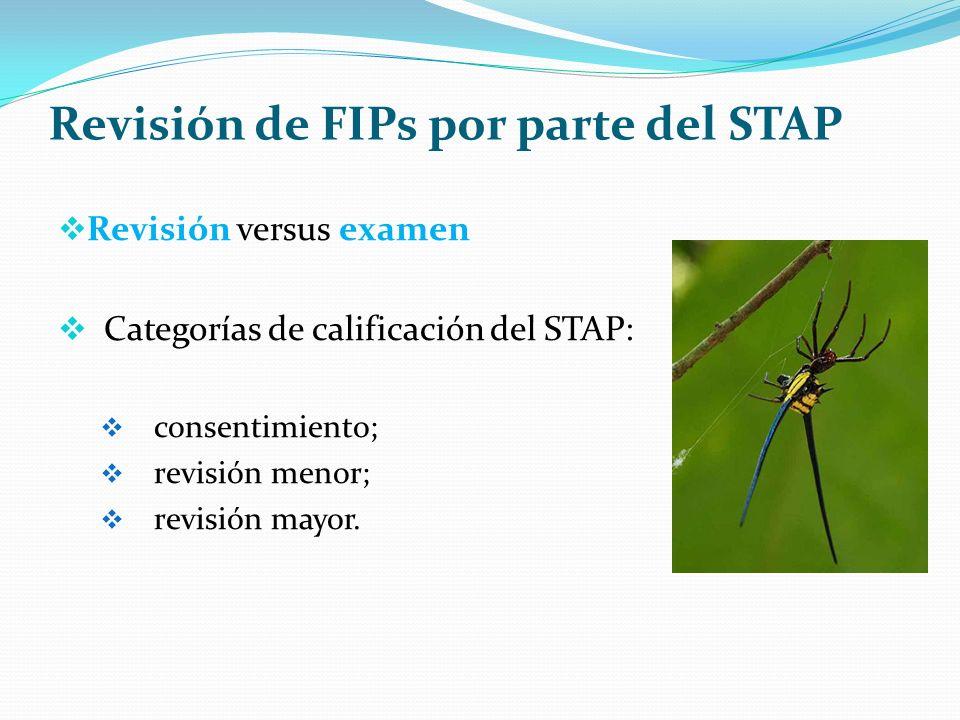 Revisión de FIPs por parte del STAP Revisión versus examen Categorías de calificación del STAP: consentimiento; revisión menor; revisión mayor.