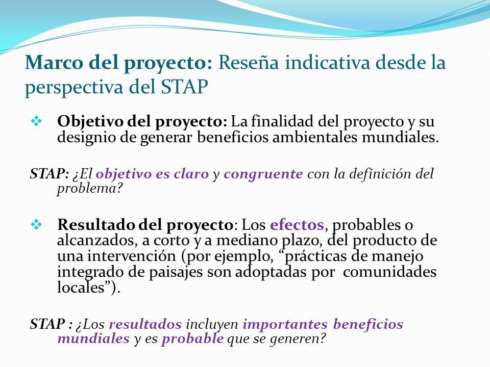 Marco del proyecto: Reseña indicativa desde la perspectiva del STAP Objetivo del proyecto: La finalidad del proyecto y su designio de generar beneficios ambientales mundiales.