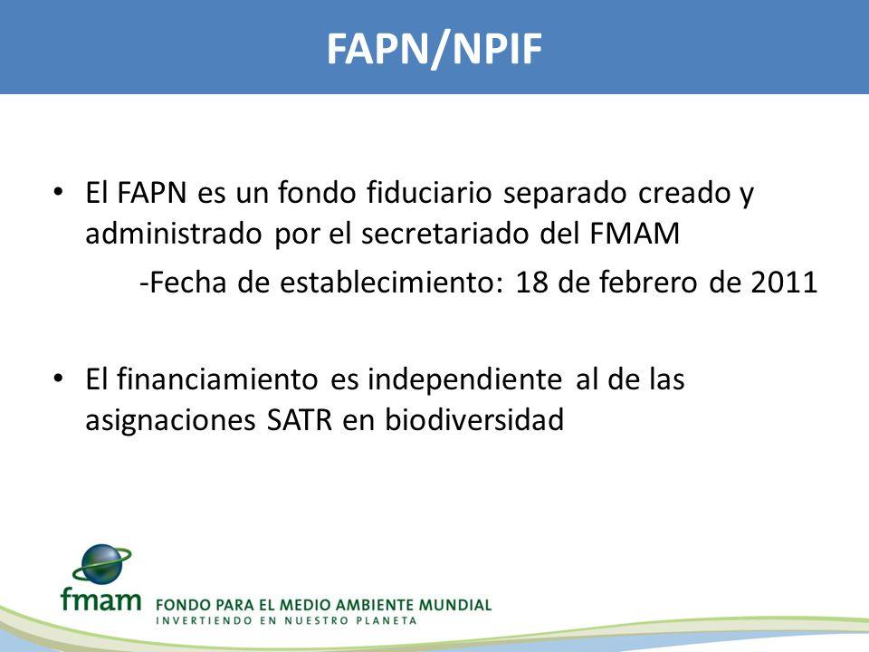 El FAPN es un fondo fiduciario separado creado y administrado por el secretariado del FMAM -Fecha de establecimiento: 18 de febrero de 2011 El financiamiento es independiente al de las asignaciones SATR en biodiversidad FAPN/NPIF