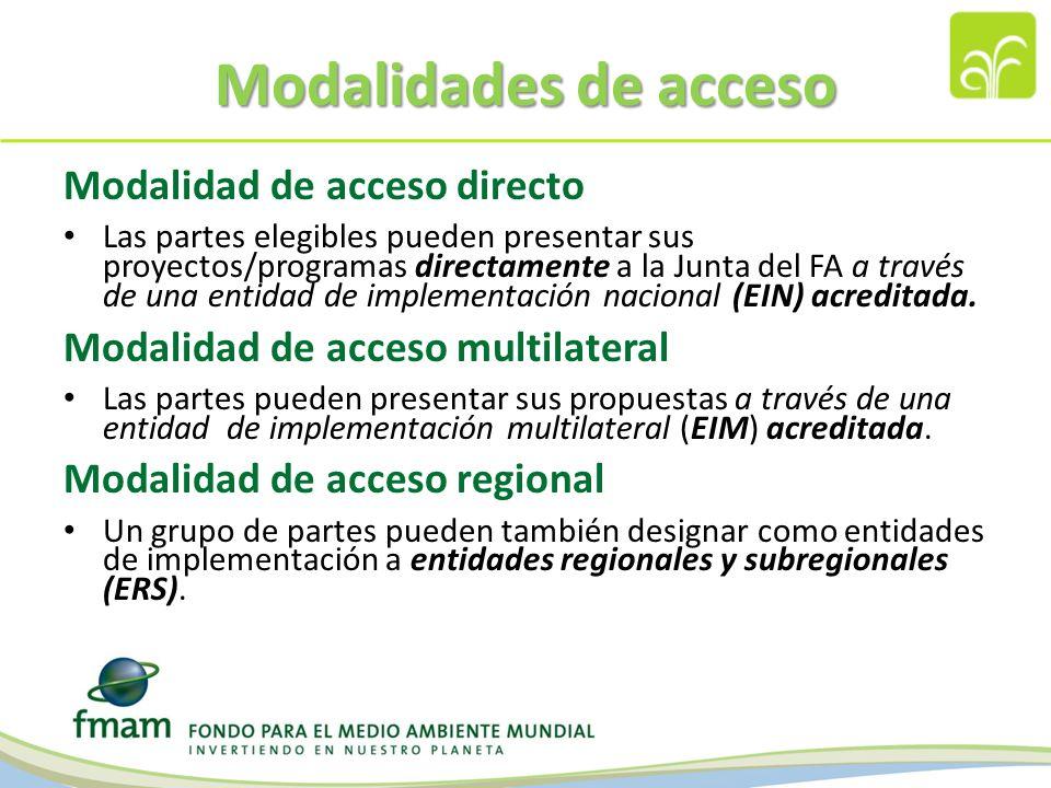 Modalidades de acceso Modalidad de acceso directo Las partes elegibles pueden presentar sus proyectos/programas directamente a la Junta del FA a través de una entidad de implementación nacional (EIN) acreditada.