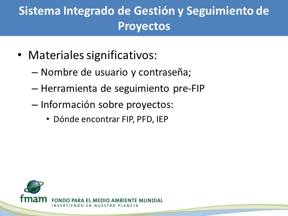 Sistema Integrado de Gestión y Seguimiento de Proyectos Materiales significativos: – Nombre de usuario y contraseña; – Herramienta de seguimiento pre-FIP – Información sobre proyectos: Dónde encontrar FIP, PFD, IEP