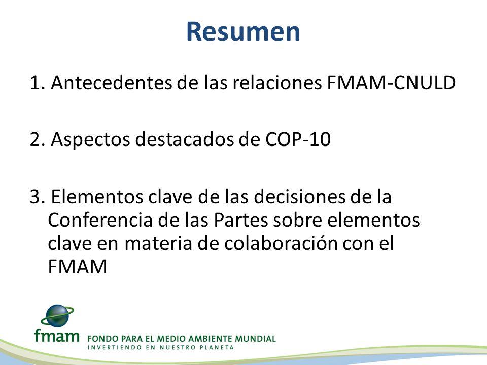 Resumen 1. Antecedentes de las relaciones FMAM-CNULD 2. Aspectos destacados de COP-10 3. Elementos clave de las decisiones de la Conferencia de las Pa