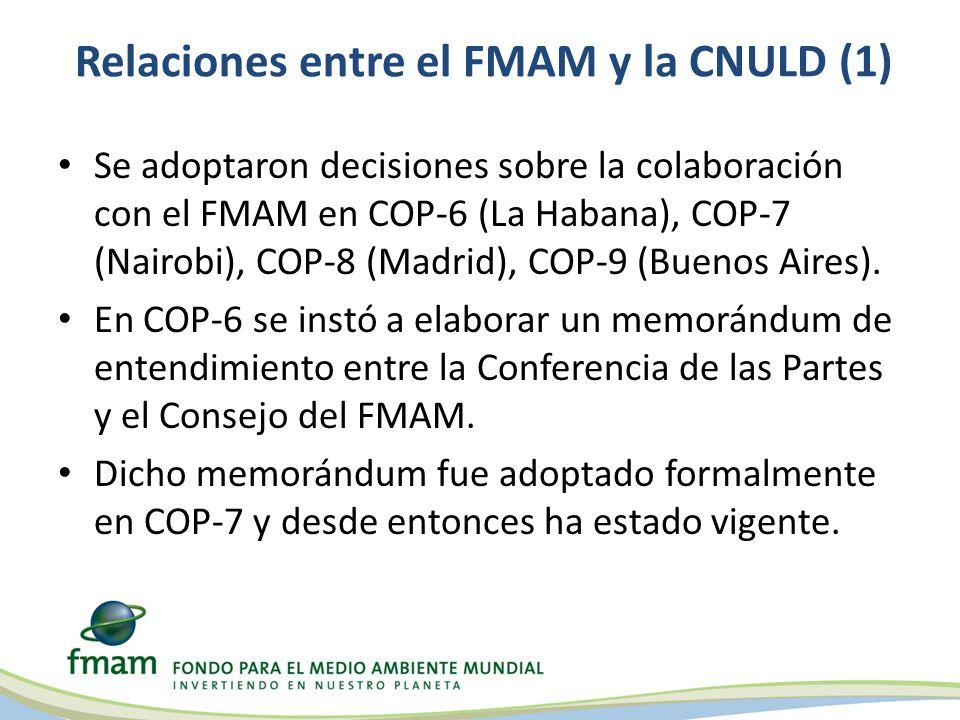 Relaciones entre el FMAM y la CNULD (1) Se adoptaron decisiones sobre la colaboración con el FMAM en COP-6 (La Habana), COP-7 (Nairobi), COP-8 (Madrid), COP-9 (Buenos Aires).