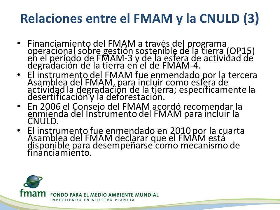 Relaciones entre el FMAM y la CNULD (3 ) Financiamiento del FMAM a través del programa operacional sobre gestión sostenible de la tierra (OP15) en el período de FMAM-3 y de la esfera de actividad de degradación de la tierra en el de FMAM-4.