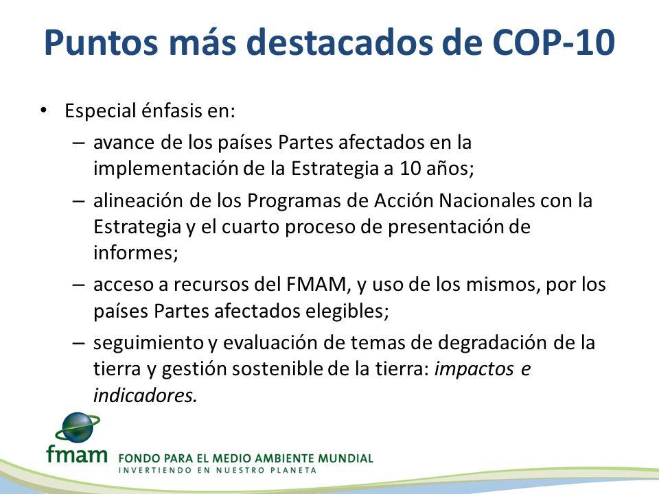 Puntos más destacados de COP-10 Especial énfasis en: – avance de los países Partes afectados en la implementación de la Estrategia a 10 años; – alinea