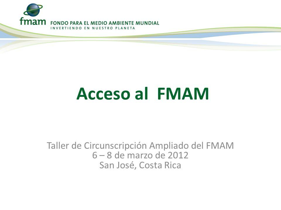Taller de Circunscripción Ampliado del FMAM 6 – 8 de marzo de 2012 San José, Costa Rica Acceso al FMAM
