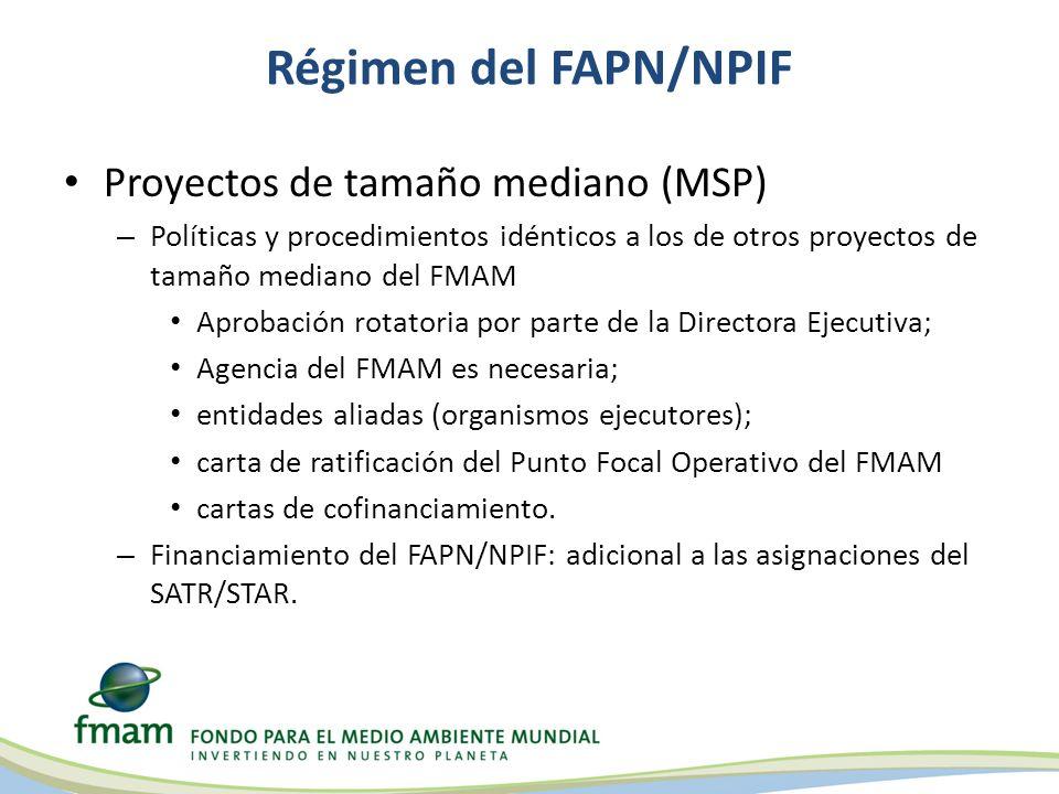 Régimen del FAPN/NPIF Proyectos de tamaño mediano (MSP) – Políticas y procedimientos idénticos a los de otros proyectos de tamaño mediano del FMAM Aprobación rotatoria por parte de la Directora Ejecutiva; Agencia del FMAM es necesaria; entidades aliadas (organismos ejecutores); carta de ratificación del Punto Focal Operativo del FMAM cartas de cofinanciamiento.