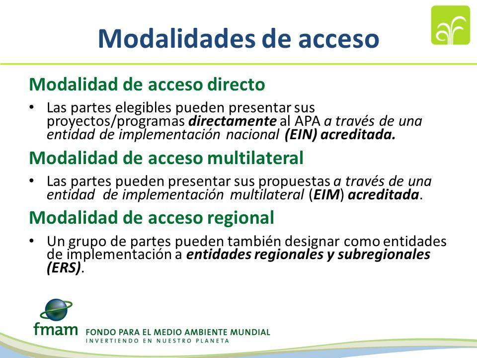 Modalidades de acceso Modalidad de acceso directo Las partes elegibles pueden presentar sus proyectos/programas directamente al APA a través de una entidad de implementación nacional (EIN) acreditada.