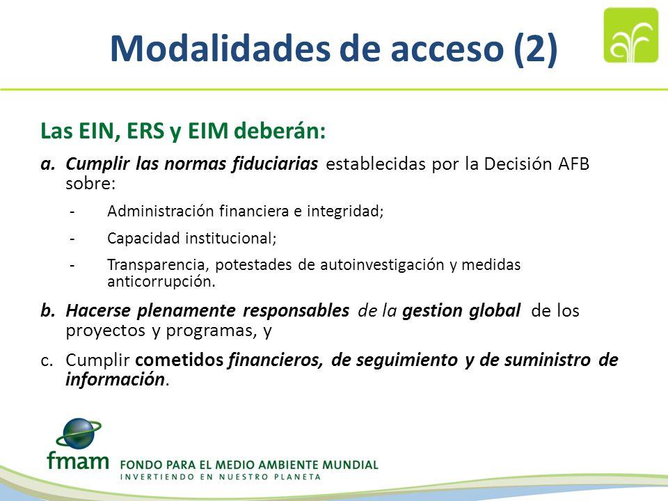 Modalidades de acceso (2) Las EIN, ERS y EIM deberán: a.Cumplir las normas fiduciarias establecidas por la Decisión AFB sobre: -Administración financiera e integridad; -Capacidad institucional; -Transparencia, potestades de autoinvestigación y medidas anticorrupción.