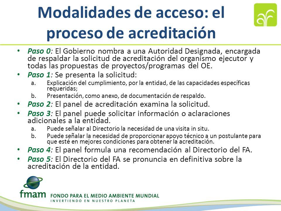 Modalidades de acceso: el proceso de acreditación Paso 0: El Gobierno nombra a una Autoridad Designada, encargada de respaldar la solicitud de acreditación del organismo ejecutor y todas las propuestas de proyectos/programas del OE.