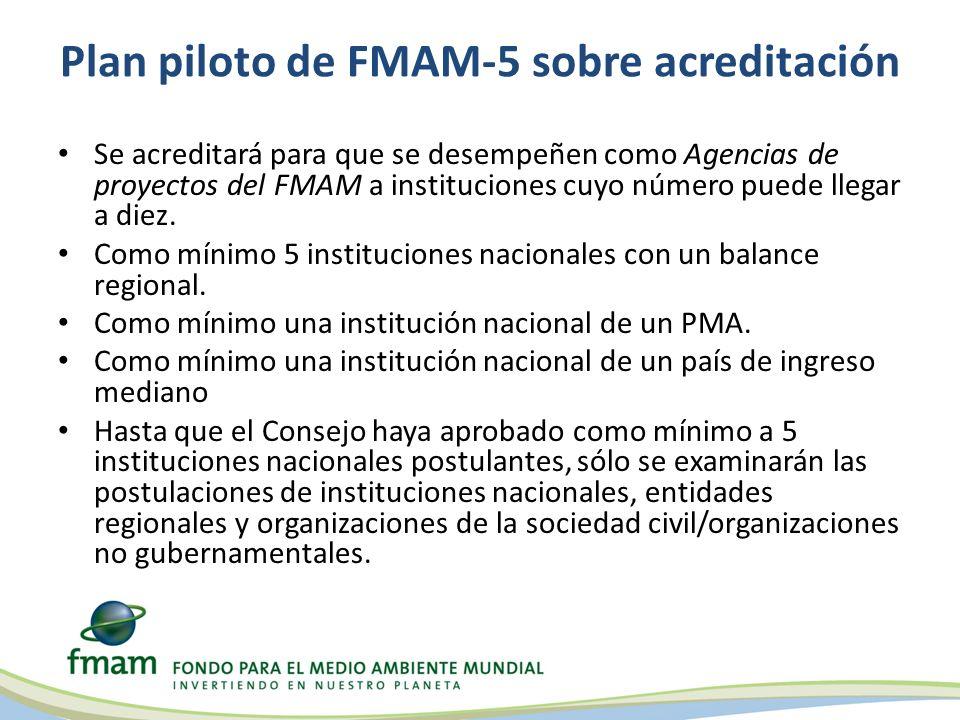 Plan piloto de FMAM-5 sobre acreditación Se acreditará para que se desempeñen como Agencias de proyectos del FMAM a instituciones cuyo número puede llegar a diez.