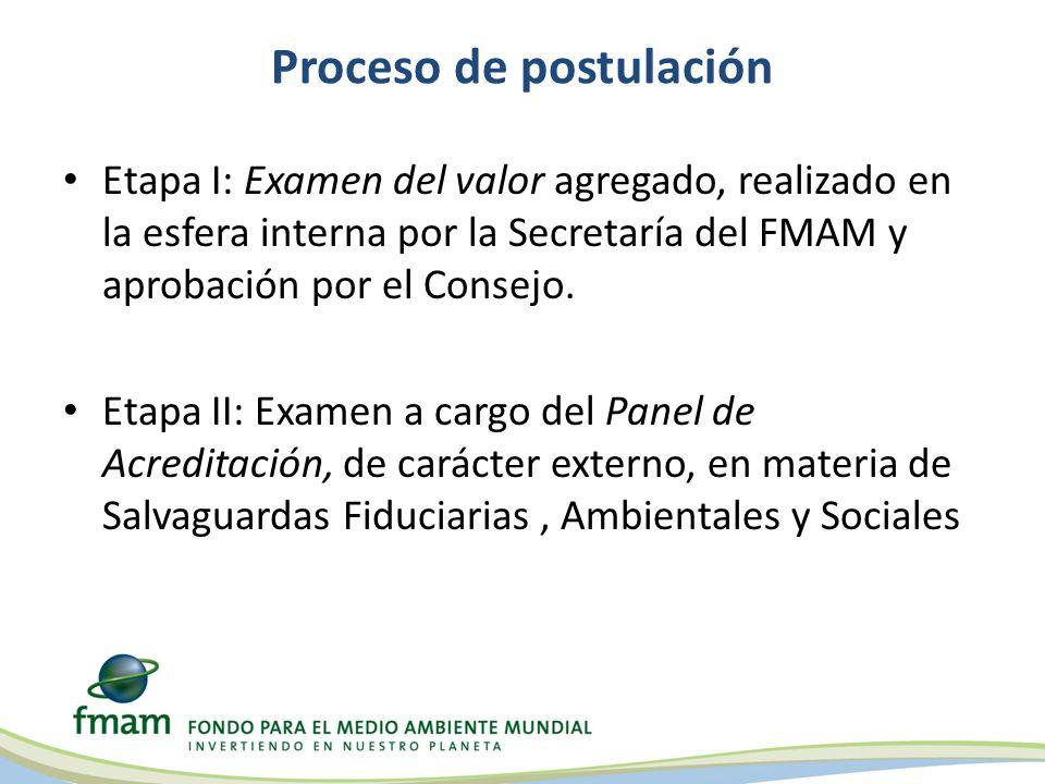 Proceso de postulación Etapa I: Examen del valor agregado, realizado en la esfera interna por la Secretaría del FMAM y aprobación por el Consejo.