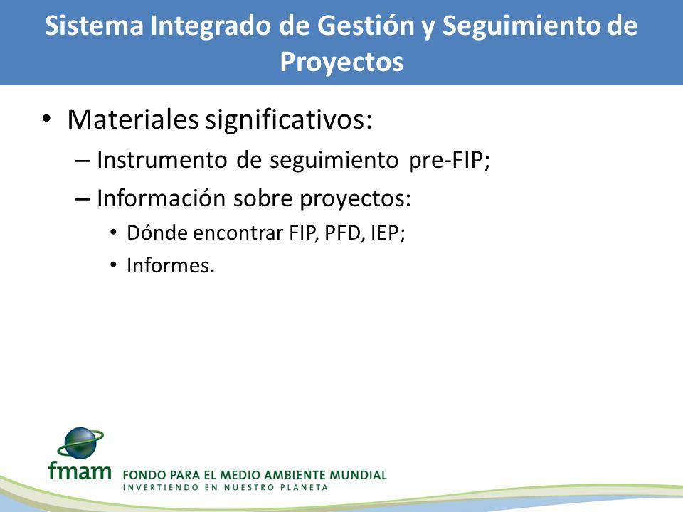 Sistema Integrado de Gestión y Seguimiento de Proyectos Materiales significativos: – Instrumento de seguimiento pre-FIP; – Información sobre proyectos: Dónde encontrar FIP, PFD, IEP; Informes.