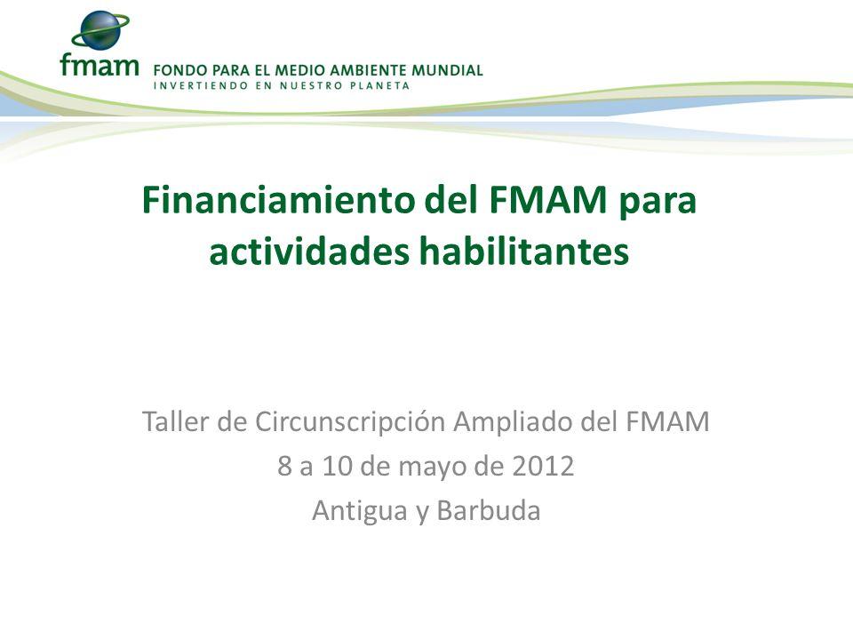 Taller de Circunscripción Ampliado del FMAM 8 a 10 de mayo de 2012 Antigua y Barbuda Financiamiento del FMAM para actividades habilitantes