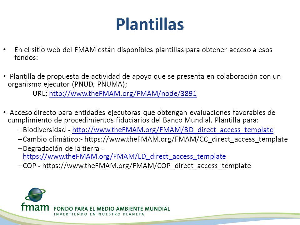 Plantillas En el sitio web del FMAM están disponibles plantillas para obtener acceso a esos fondos: Plantilla de propuesta de actividad de apoyo que s