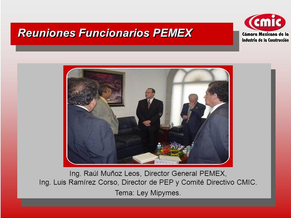Reuniones Funcionarios PEMEX Ing. Raúl Muñoz Leos, Director General PEMEX, Ing.