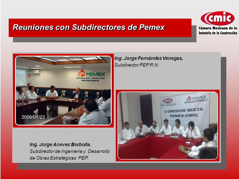 Reuniones con Subdirectores de Pemex Ing. Jorge Fernández Venegas, Subdirector PEP R.N.