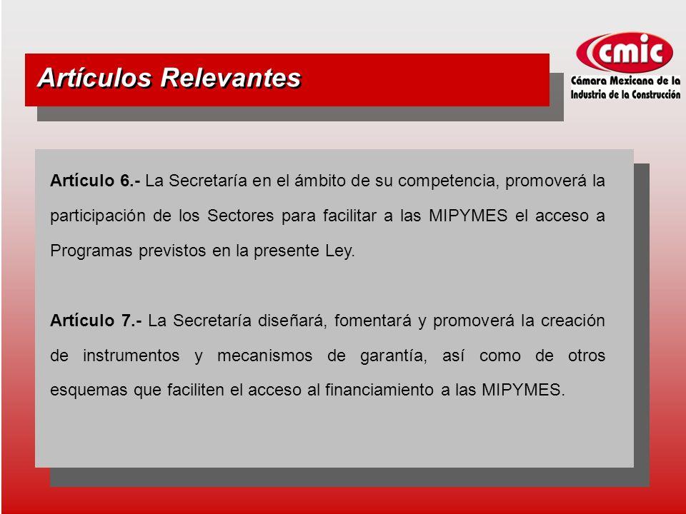 Artículo 6.- La Secretaría en el ámbito de su competencia, promoverá la participación de los Sectores para facilitar a las MIPYMES el acceso a Programas previstos en la presente Ley.